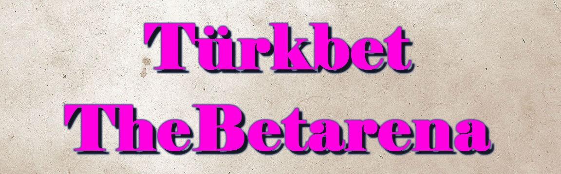 Türkbet, Thebetarena